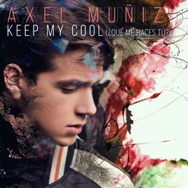 Axel Muñiz – Keep My Cool (¿Qué Me Haces Tú) – Single [iTunes Plus M4A] | iplusall.4fullz.com