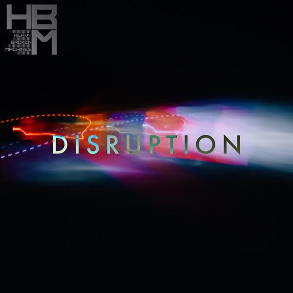 Heavy Broken Machines - Disruption