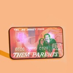 THEM PARENTS - The No Money Song