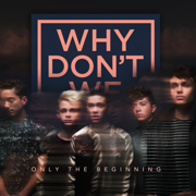 Only the Beginning - EP - Why Don't We - Why Don't We