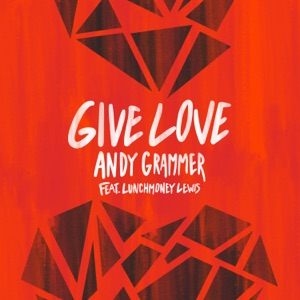 Andy Grammer - Give Love feat. LunchMoney Lewis