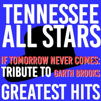 If Tomorrow Never Comes: Tribute to Garth Brooks Greatest Hits - Tennessee All Stars album