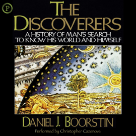 The Discoverers: A History of Man's Search to Know His World and Himself audiobook