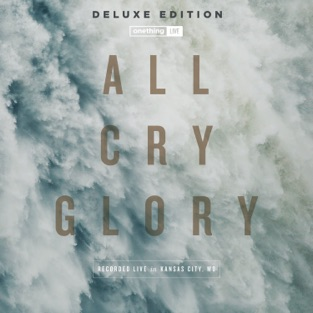 All Cry Glory (Live) [Deluxe Edition] – Onething Live