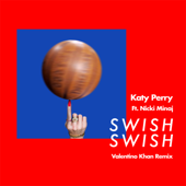 Swish Swish (feat. Nicki Minaj) [Valentino Khan Remix] - Katy Perry