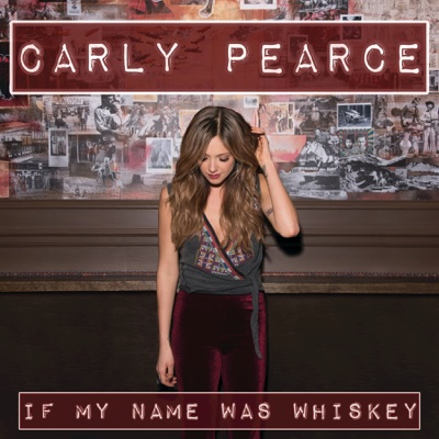 If My Name Was Whiskey - Carly Pearce song