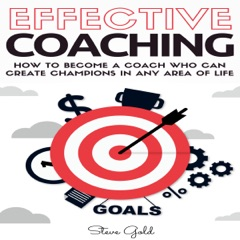 Effective Coaching: How to Become a Coach Who Can Create Champions in Any Area of Life (Unabridged)