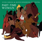 Vivek Shraya & Queer Songbook Orchestra - Part-Time Woman