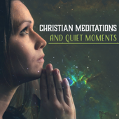 Christian Meditations and Quiet Moments: Peaceful Instrumental Music for Yoga Class, Deep Spirituality, Daily Prayers, Bible Study and Reflections