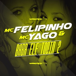 Album: Baba Ele Todin 2 feat Mc Felipinho Single by Mc Yago