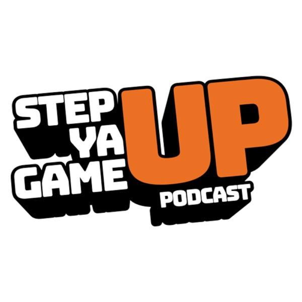 Step Ya Game Up Podcast