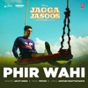 Phir Wahi From Jagga Jasoos Single