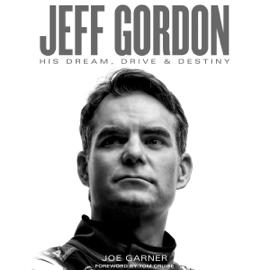 Jeff Gordon: His Dream, Drive & Destiny (Unabridged) audiobook