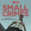 Small Crimes - Official Soundtrack