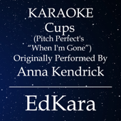 Cups (Pitch Perfect's When I'm Gone) [Originally Performed by Anna Kendrick] [Karaoke No Guide Melody Version] - EdKara