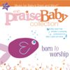 The Praise Baby Collection: Born to Worship - The Praise Baby Collection