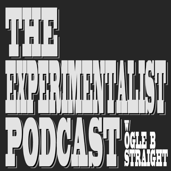 The Experimentalist Podcast - Ogle B Straight