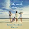 Kristy Woodson Harvey - Slightly South of Simple: Peachtree Bluff, Book 1 (Unabridged)  artwork