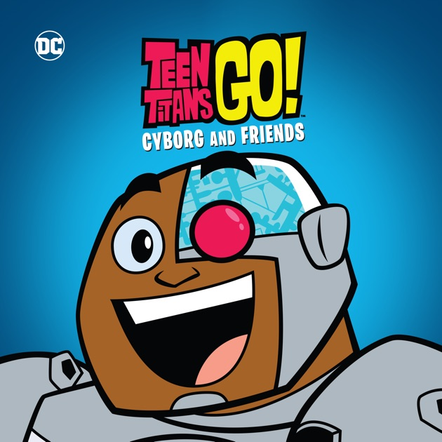 Teen Titans Go! Cyborg and Friends on iTunes