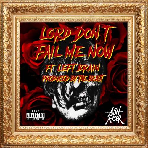Ash Riser - Lord Don't Fail Me Now (feat. Left Brain) - Single