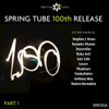 Spring Tube 100th Release, Pt. 1