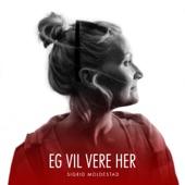 Sigrid Moldestad - Eg vil Vere Her
