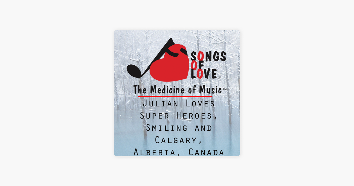 ‎Julian Loves Super Heroes, Smiling and Calgary, Alberta, Canada - Single  by J Thorne