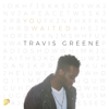 Travis Greene - You Waited (Radio Edit) artwork