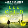 No Middle Name: The Complete Collected Jack Reacher Stories (Unabridged) - Lee Child