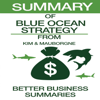 Better Business Summaries - Summary of Blue Ocean Strategy from W. Chan Kim & Renee Mauborgne (Unabridged) artwork