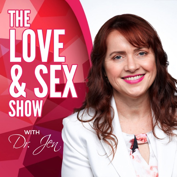 The Love & Sex Show with Dr. Jen