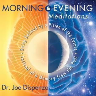 Morning & Evening Meditations – Dr. Joe Dispenza