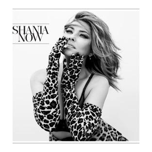 Now – Shania Twain