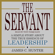 James C. Hunter - The Servant: A Simple Story About the True Essence of Leadership (Unabridged)