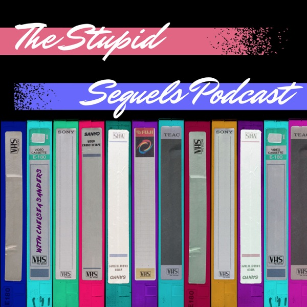 The Stupid Sequels Podcast