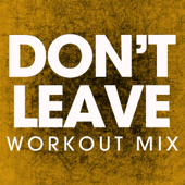 Don't Leave (Extended Workout Mix)