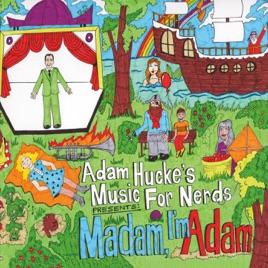 Madam Im Adam Adam Huckes Music For Nerds