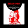 Indian Spirit & Native American Flute – Shamanic Dreams, Mystic Chants, Meditation Rituals, Empowerment, Mental Transformation - Native American Music Consort