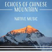 Echoes of Chinese Mountain: Native Music, Mindfulness Meditation, Tranquil Ambient, Oriental Instruments - Wong Hu Mao - Wong Hu Mao