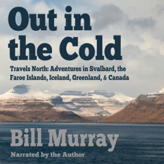 Out in the Cold: Travels North (Unabridged)