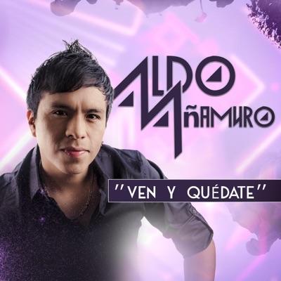 Ven y Quédate - Single - Aldo Añamuro