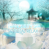 Tranquility Spa & Total Relax - Most Popular Songs for Massage Therapy, Music for Healing Through Sound and Touch, Serenity Relaxing Piano and Sounds of Nature for Relaxation