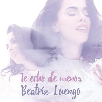 Te Echo de Menos - Single - Beatriz Luengo