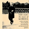Ballet Etudes - The Music of Komeda: A Jazz Message From Poland Presented By an International Quintet ジャケット写真