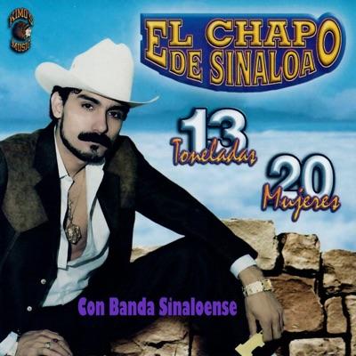 13 Toneladas 20 Mujeres - El Chapo De Sinaloa