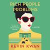 Kevin Kwan - Rich People Problems: A Novel (Unabridged)  artwork