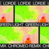 Green Light (Chromeo Remix) - Single, Lorde