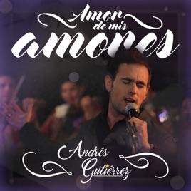 Amor de Mis Amores de Andres Gutierrez