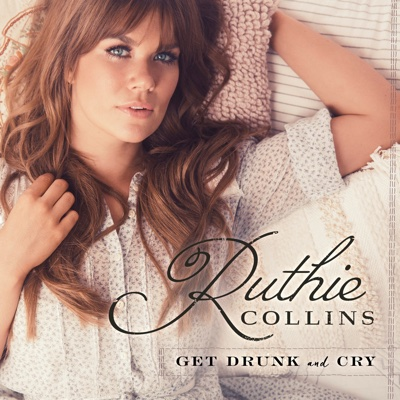 Get Drunk and Cry - Ruthie Collins album