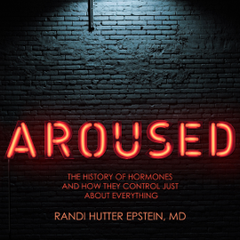 Aroused: The History of Hormones and How They Control Just About Everything (Unabridged) audiobook